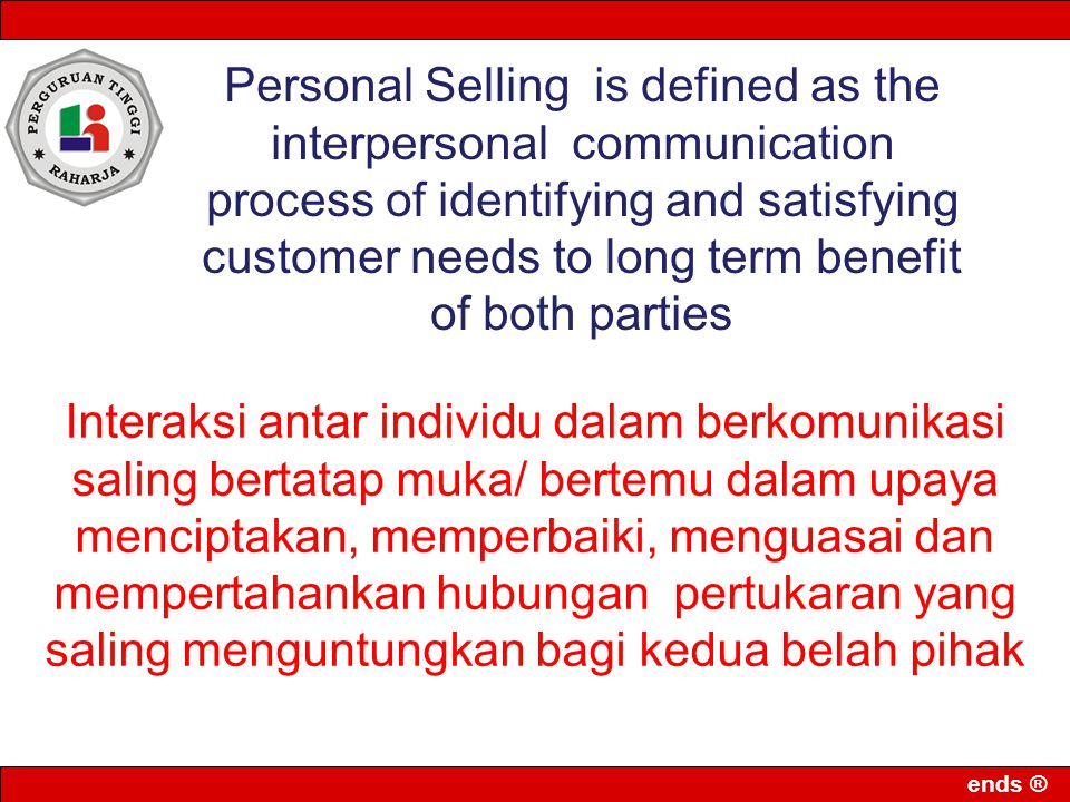 Personal Selling is defined as the interpersonal communication process of identifying and satisfying customer needs to long term benefit of both parti