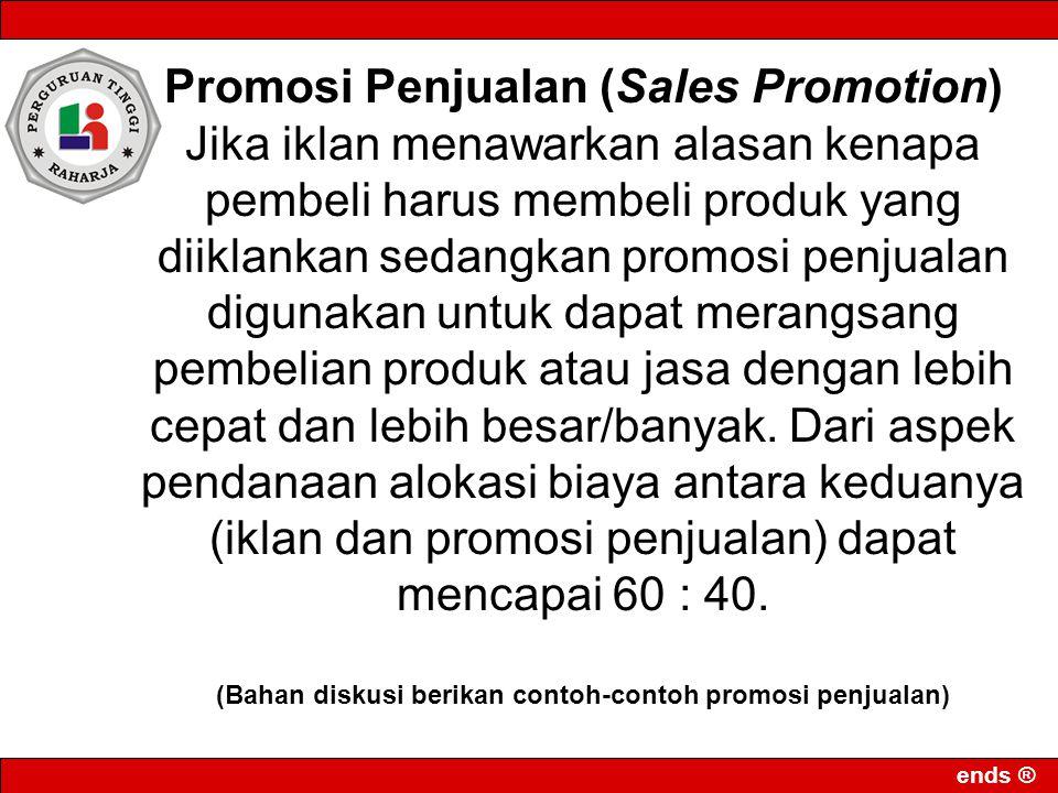 Promosi Penjualan (Sales Promotion) Jika iklan menawarkan alasan kenapa pembeli harus membeli produk yang diiklankan sedangkan promosi penjualan digun