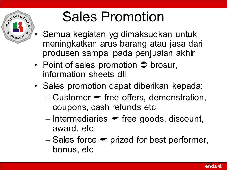 ends ® 23 Sales Promotion Semua kegiatan yg dimaksudkan untuk meningkatkan arus barang atau jasa dari produsen sampai pada penjualan akhir Point of sa