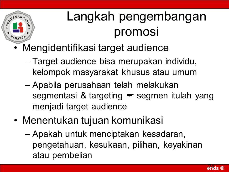 ends ® 24 Langkah pengembangan promosi Mengidentifikasi target audience –Target audience bisa merupakan individu, kelompok masyarakat khusus atau umum