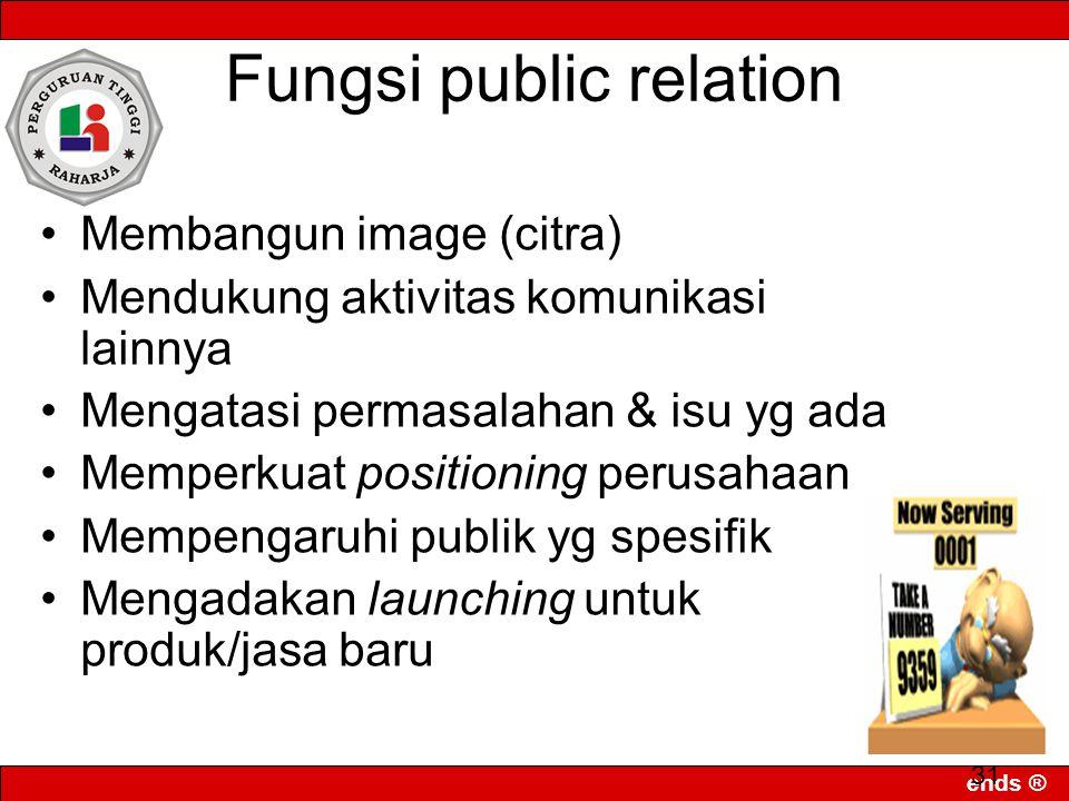 ends ® 31 Fungsi public relation Membangun image (citra) Mendukung aktivitas komunikasi lainnya Mengatasi permasalahan & isu yg ada Memperkuat positio