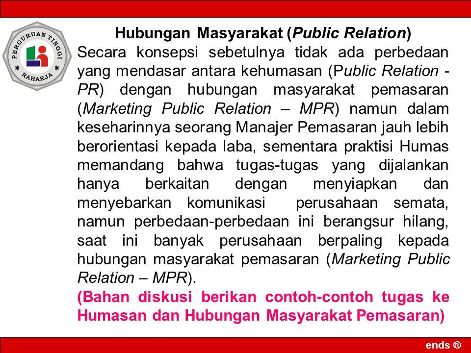 ends ® Hubungan Masyarakat (Public Relation) Secara konsepsi sebetulnya tidak ada perbedaan yang mendasar antara kehumasan (Public Relation - PR) deng