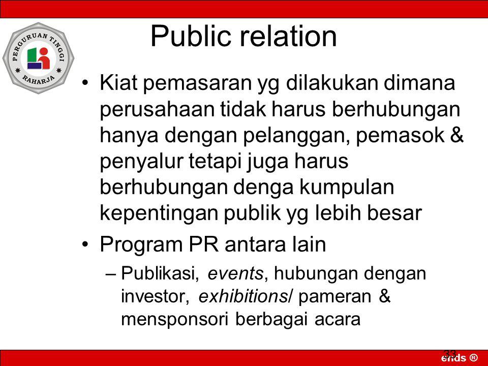 ends ® 33 Public relation Kiat pemasaran yg dilakukan dimana perusahaan tidak harus berhubungan hanya dengan pelanggan, pemasok & penyalur tetapi juga
