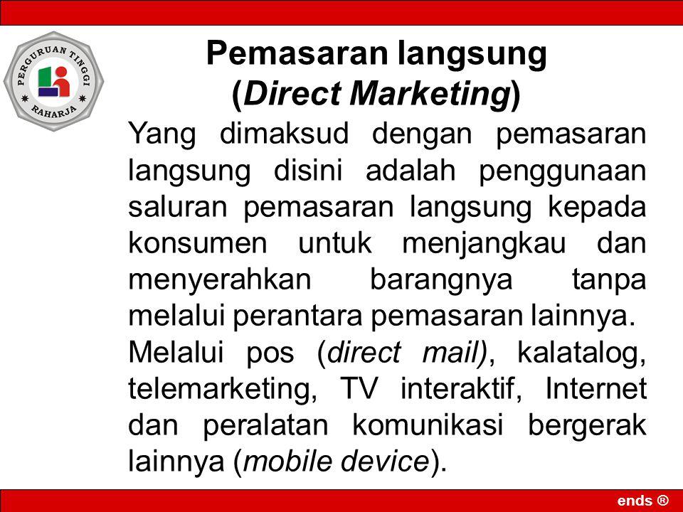 ends ® Yang dimaksud dengan pemasaran langsung disini adalah penggunaan saluran pemasaran langsung kepada konsumen untuk menjangkau dan menyerahkan ba