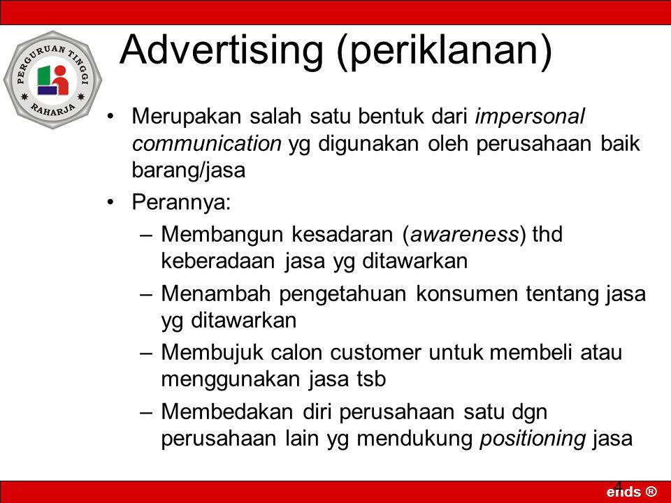 4 Advertising (periklanan) Merupakan salah satu bentuk dari impersonal communication yg digunakan oleh perusahaan baik barang/jasa Perannya: –Membangu