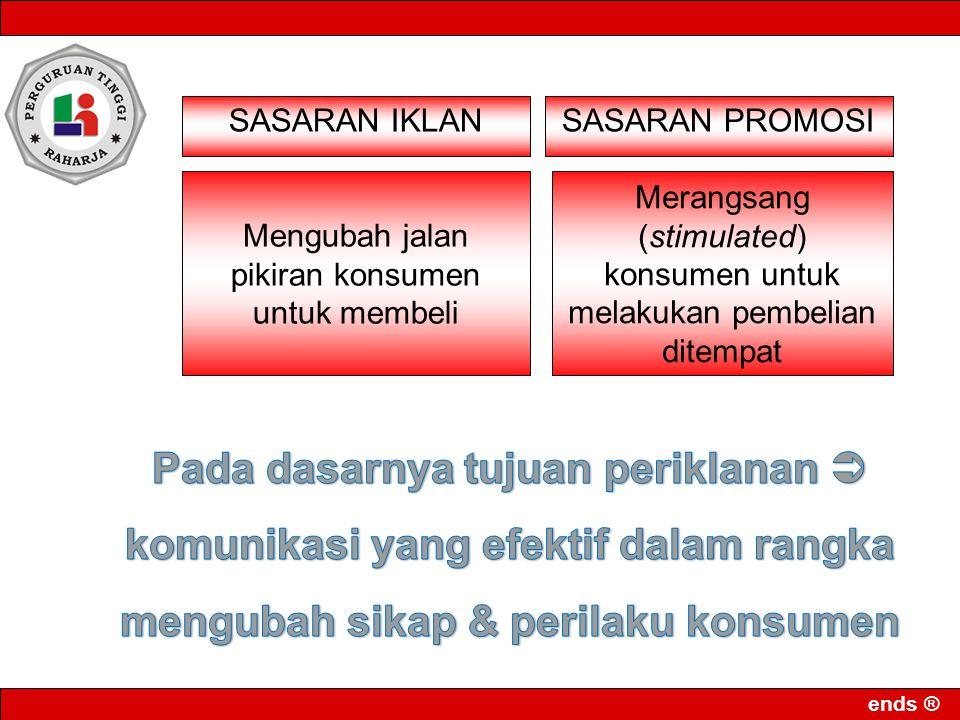 ends ® Mengubah jalan pikiran konsumen untuk membeli Merangsang (stimulated) konsumen untuk melakukan pembelian ditempat SASARAN IKLANSASARAN PROMOSI