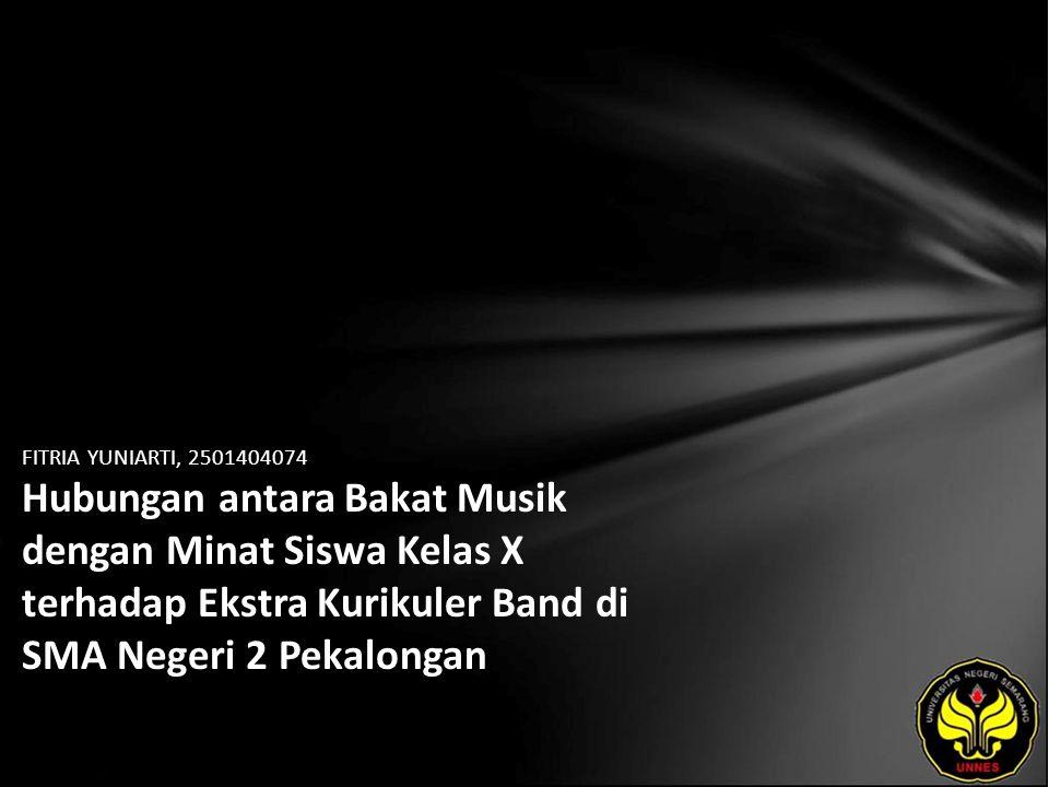 FITRIA YUNIARTI, 2501404074 Hubungan antara Bakat Musik dengan Minat Siswa Kelas X terhadap Ekstra Kurikuler Band di SMA Negeri 2 Pekalongan