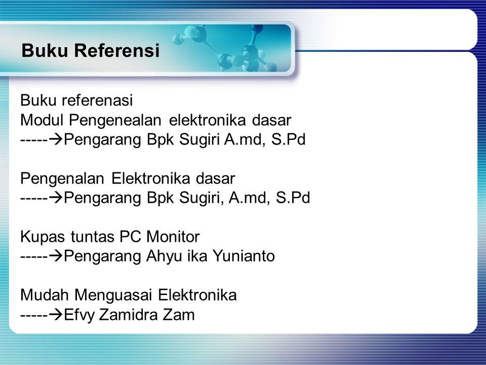 Buku Referensi Buku referenasi Modul Pengenealan elektronika dasar -----  Pengarang Bpk Sugiri A.md, S.Pd Pengenalan Elektronika dasar -----  Pengar