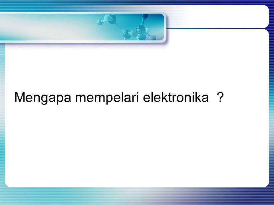 Mengapa mempelari elektronika ?