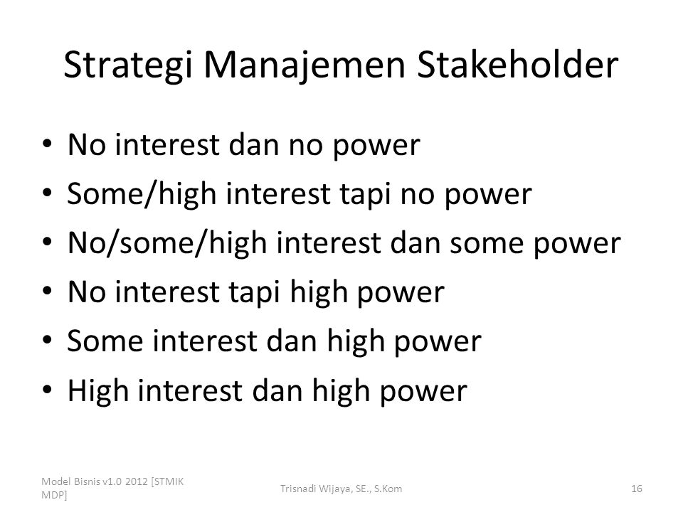 Strategi Manajemen Stakeholder No interest dan no power Some/high interest tapi no power No/some/high interest dan some power No interest tapi high po