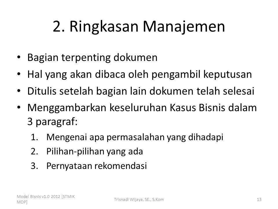2. Ringkasan Manajemen Bagian terpenting dokumen Hal yang akan dibaca oleh pengambil keputusan Ditulis setelah bagian lain dokumen telah selesai Mengg