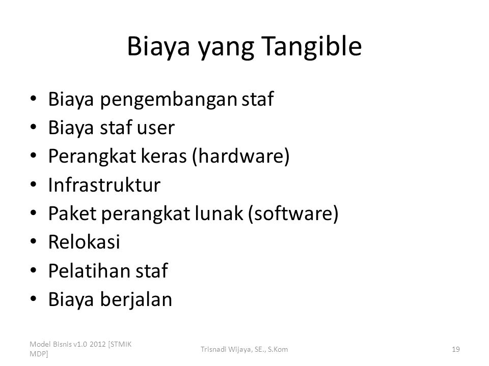 Biaya yang Tangible Biaya pengembangan staf Biaya staf user Perangkat keras (hardware) Infrastruktur Paket perangkat lunak (software) Relokasi Pelatih