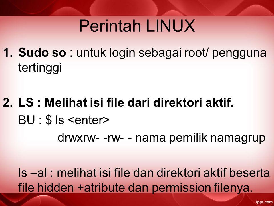 Sistem Operasi Linux Terdiri dari: kernel, program sistem dan beberapa program aplikasi. Kernel : inti dari sistem operasi yang mengatur penggunaan me