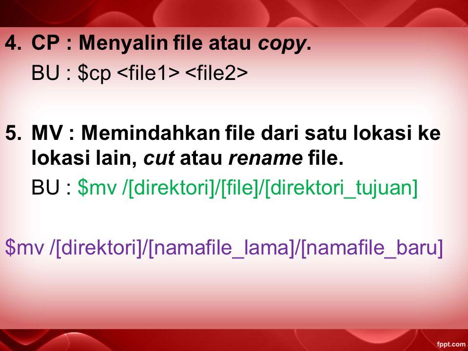 3.CAT : Menampilkan isi dari sebuah file dilayar BU : $ cat BU : $cat > ^C  fungsi ini untuk membuat file $cat >>  fungsi ini sebagai penambahan unt
