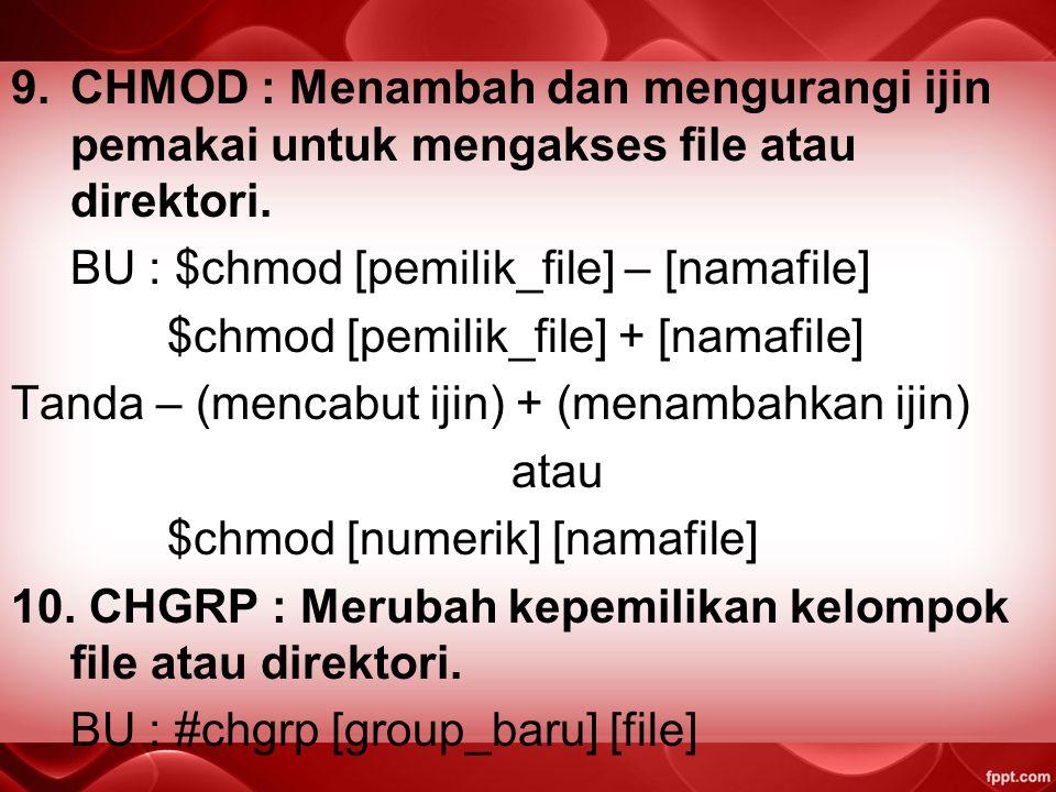 6.RM : Menghapus file. BU : $rm [namafile][.ektensi] 7.RMDIR : Menghapus direktori yang kosong. BU : $rmdir [namafile] atau $rm -rf [namadirektor] 8.M