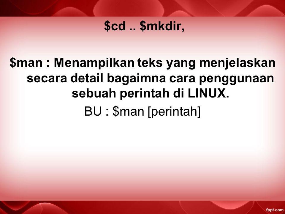 9.CHMOD : Menambah dan mengurangi ijin pemakai untuk mengakses file atau direktori. BU : $chmod [pemilik_file] – [namafile] $chmod [pemilik_file] + [n