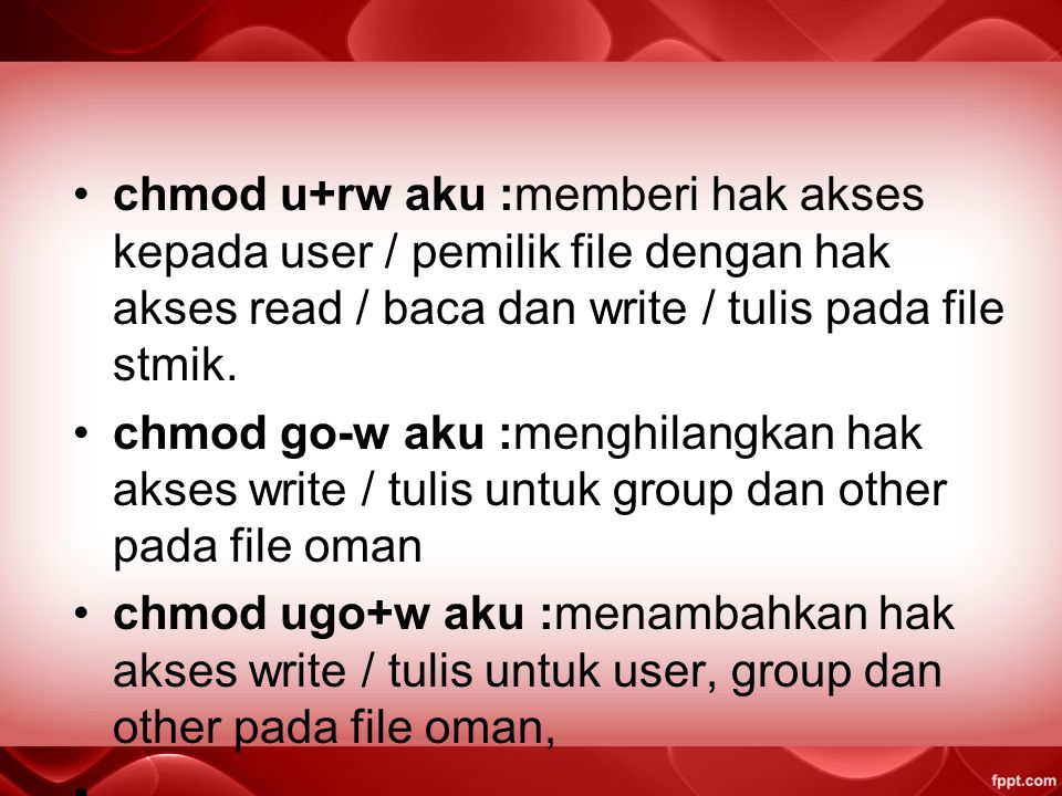 - R W XR - X - W X 12 3 4 5 6 7 8 910 1 : tipe file (-) atau direktori (d) 2,3,4 : Owner/ User [u] 5,6,7 : group [G] 8,9,10 : Other [O] Note: - no per