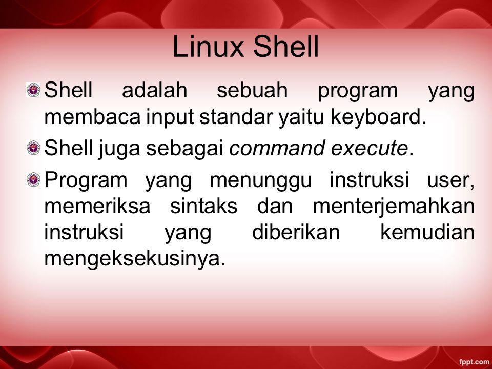 Linux Shell Shell adalah sebuah program yang membaca input standar yaitu keyboard.