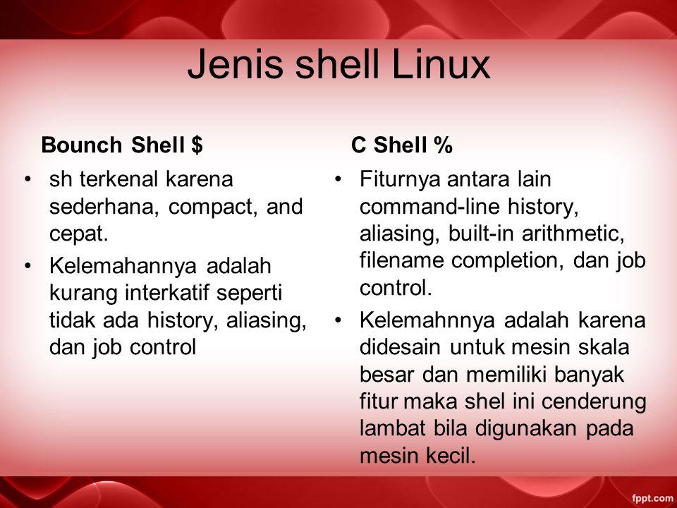 Jenis Shell Linux 1.Bourne shell (sh): Default prompt shell sh adalah $ (dolar) 2.C shell (csh): Default prompt shell csh adalah % (persen) 3.Korn she