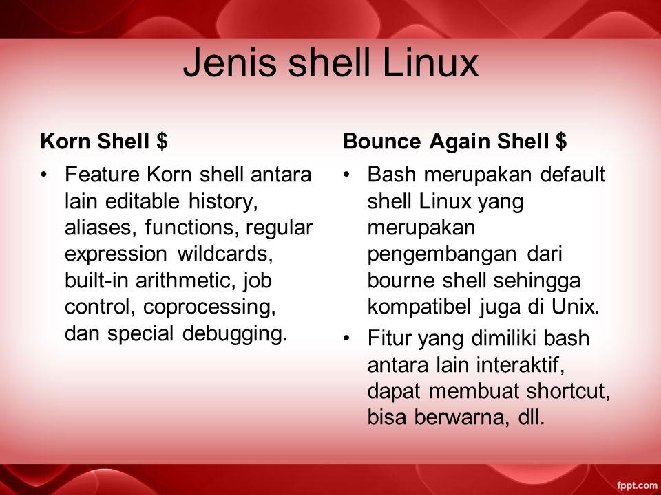 Jenis shell Linux Bounch Shell $ sh terkenal karena sederhana, compact, and cepat. Kelemahannya adalah kurang interkatif seperti tidak ada history, al