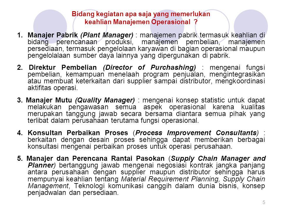 Bidang kegiatan apa saja yang memerlukan keahlian Manajemen Operasional ? 1. Manajer Pabrik (Plant Manager) : manajemen pabrik termasuk keahlian di bi