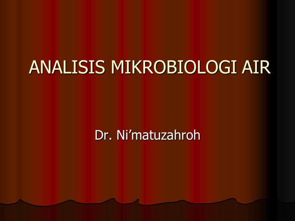 ANALISIS MIKROBIOLOGI AIR Dr. Ni'matuzahroh