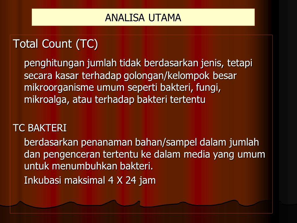 ANALISA UTAMA Total Count (TC) penghitungan jumlah tidak berdasarkan jenis, tetapi secara kasar terhadap golongan/kelompok besar mikroorganisme umum s