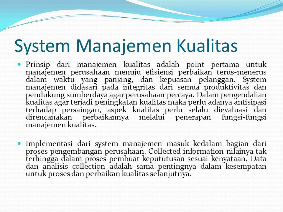 System Manajemen Kualitas Prinsip dari manajemen kualitas adalah point pertama untuk manajemen perusahaan menuju efisiensi perbaikan terus-menerus dal