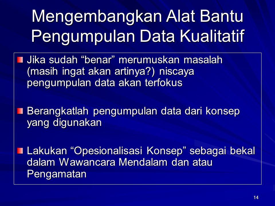 "14 Mengembangkan Alat Bantu Pengumpulan Data Kualitatif Jika sudah ""benar"" merumuskan masalah (masih ingat akan artinya?) niscaya pengumpulan data aka"