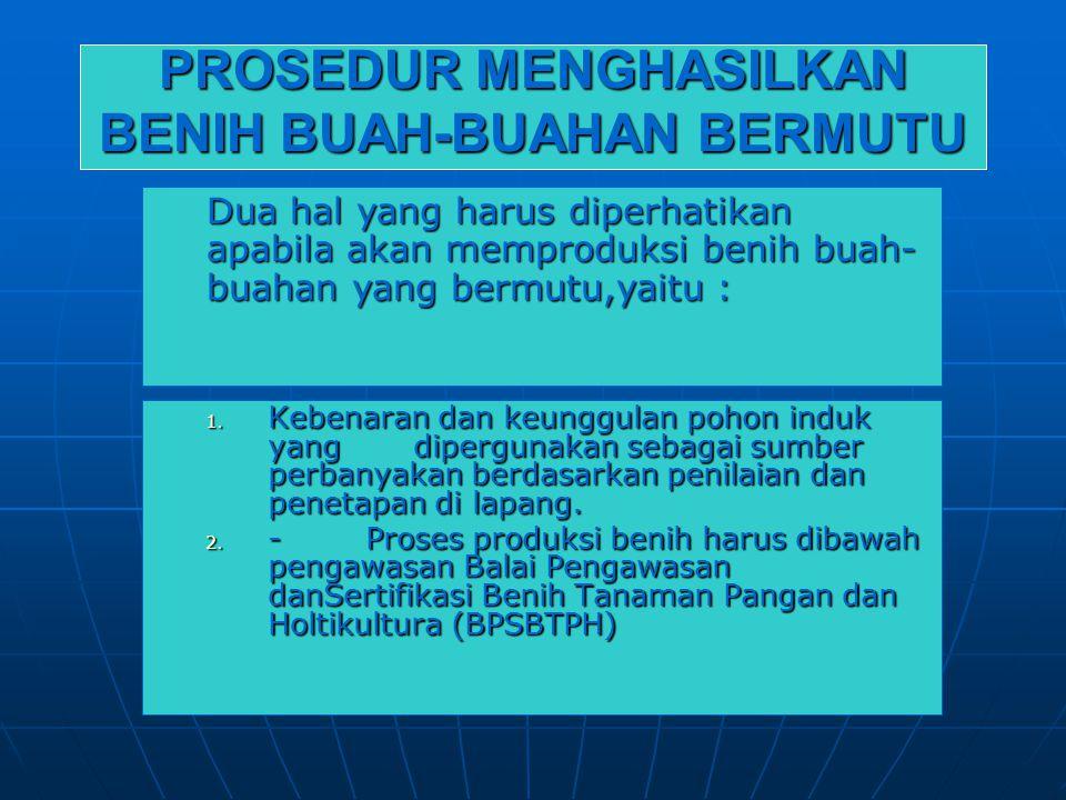 PROSEDUR MENGHASILKAN BENIH BUAH-BUAHAN BERMUTU 1.