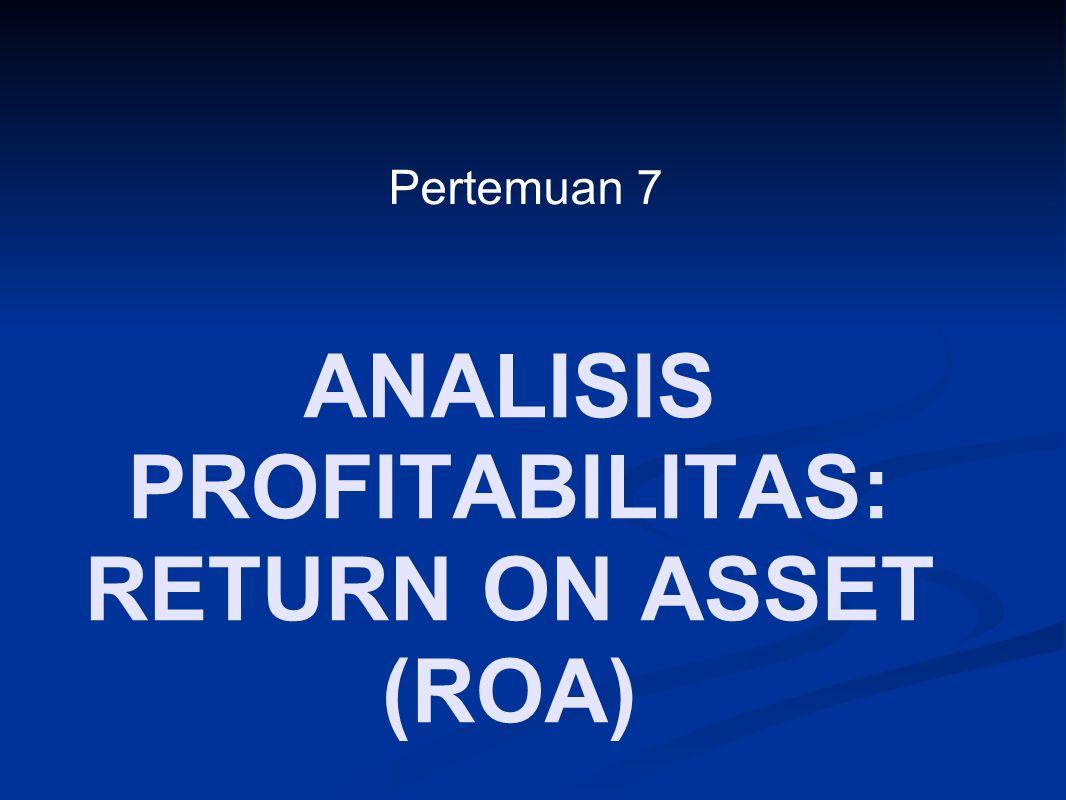 PENGANTAR Bab ini memfokuskan pada analisis profitabilitas, yaitu kemampuan perusahaan menghasilkan laba pada masa lalu Dari analisis ini, analis bisa memproyeksikan kemampuan perusahaan menghasilkan laba pada masa ‑ masa mendatang.