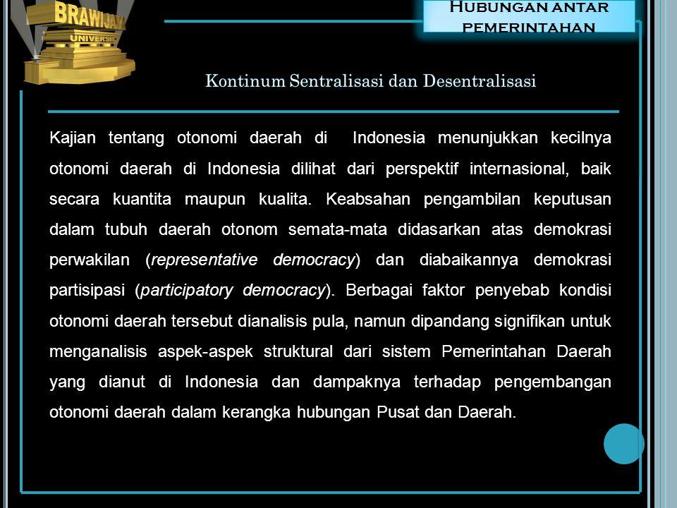 Hubungan antar pemerintahan Kajian tentang otonomi daerah di Indonesia menunjukkan kecilnya otonomi daerah di Indonesia dilihat dari perspektif intern