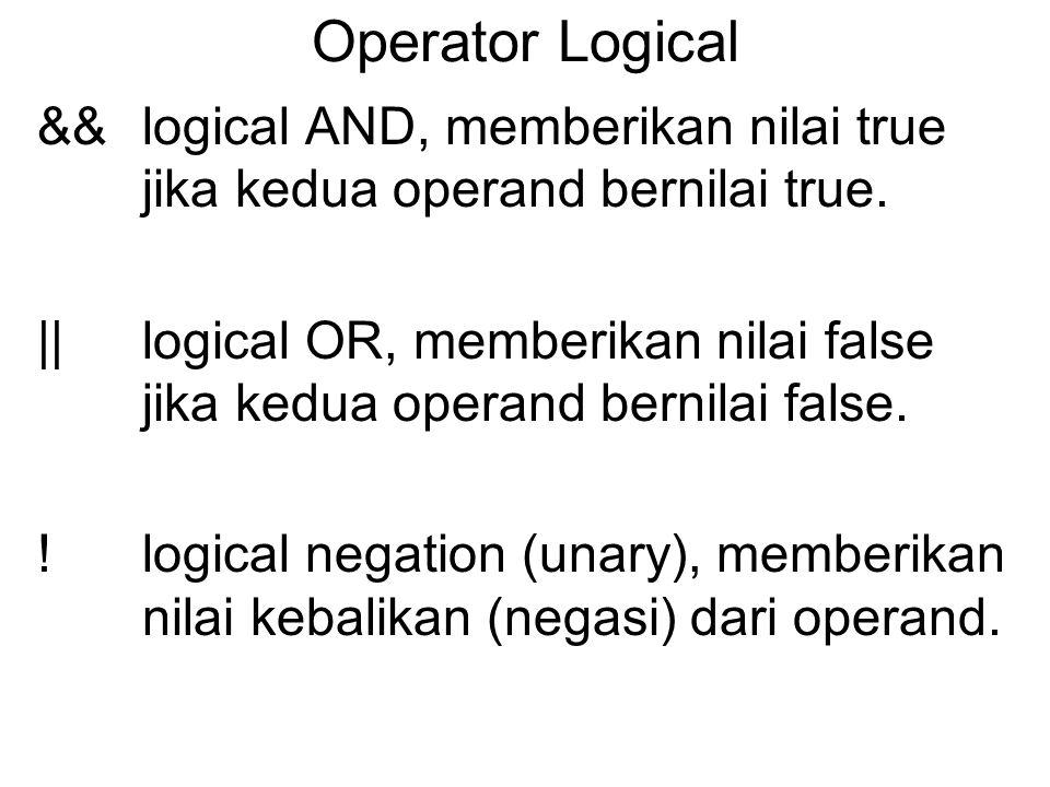 Operator Logical &&logical AND, memberikan nilai true jika kedua operand bernilai true. ||logical OR, memberikan nilai false jika kedua operand bernil