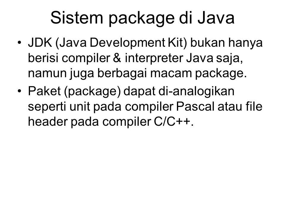 Sistem package di Java JDK (Java Development Kit) bukan hanya berisi compiler & interpreter Java saja, namun juga berbagai macam package. Paket (packa