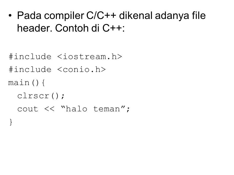 """Pada compiler C/C++ dikenal adanya file header. Contoh di C++: #include main(){ clrscr(); cout << """"halo teman""""; }"""
