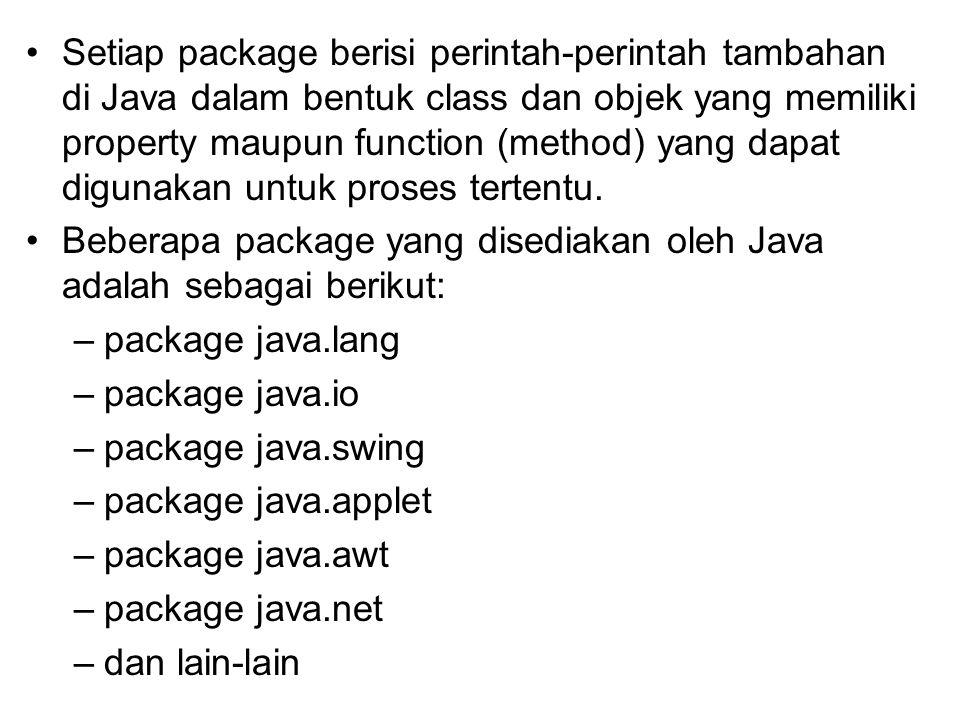 Setiap package berisi perintah-perintah tambahan di Java dalam bentuk class dan objek yang memiliki property maupun function (method) yang dapat digunakan untuk proses tertentu.