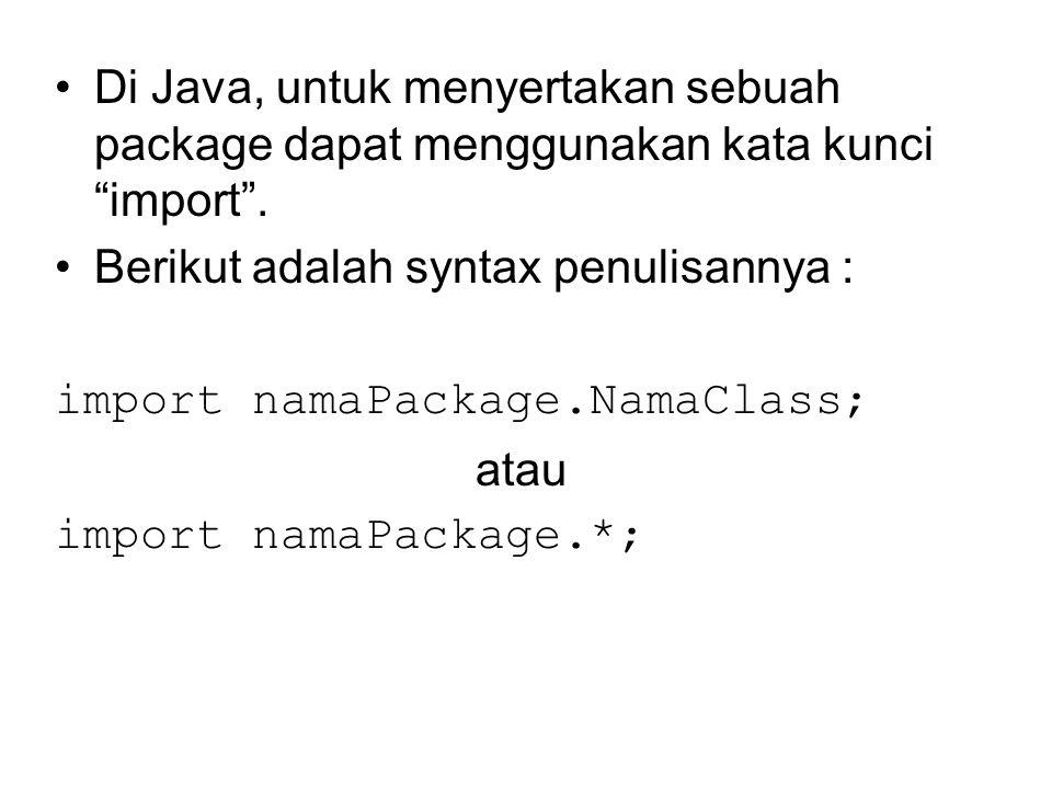 """Di Java, untuk menyertakan sebuah package dapat menggunakan kata kunci """"import"""". Berikut adalah syntax penulisannya : import namaPackage.NamaClass; at"""