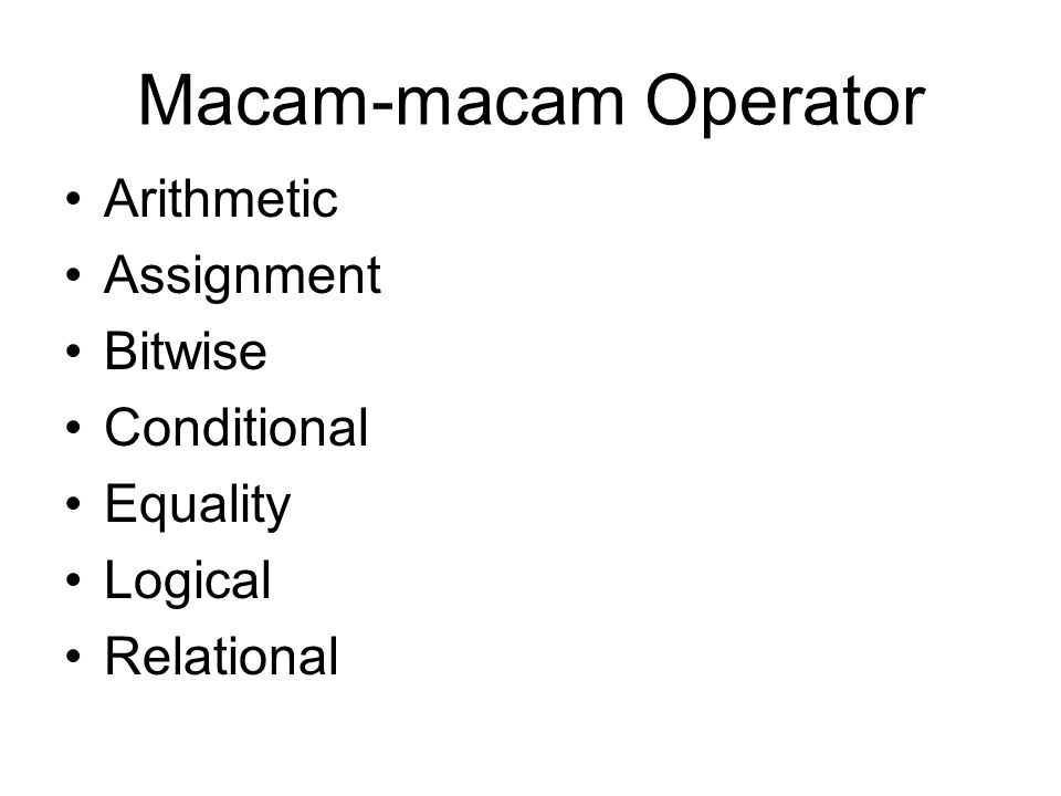 Macam-macam Operator Arithmetic Assignment Bitwise Conditional Equality Logical Relational