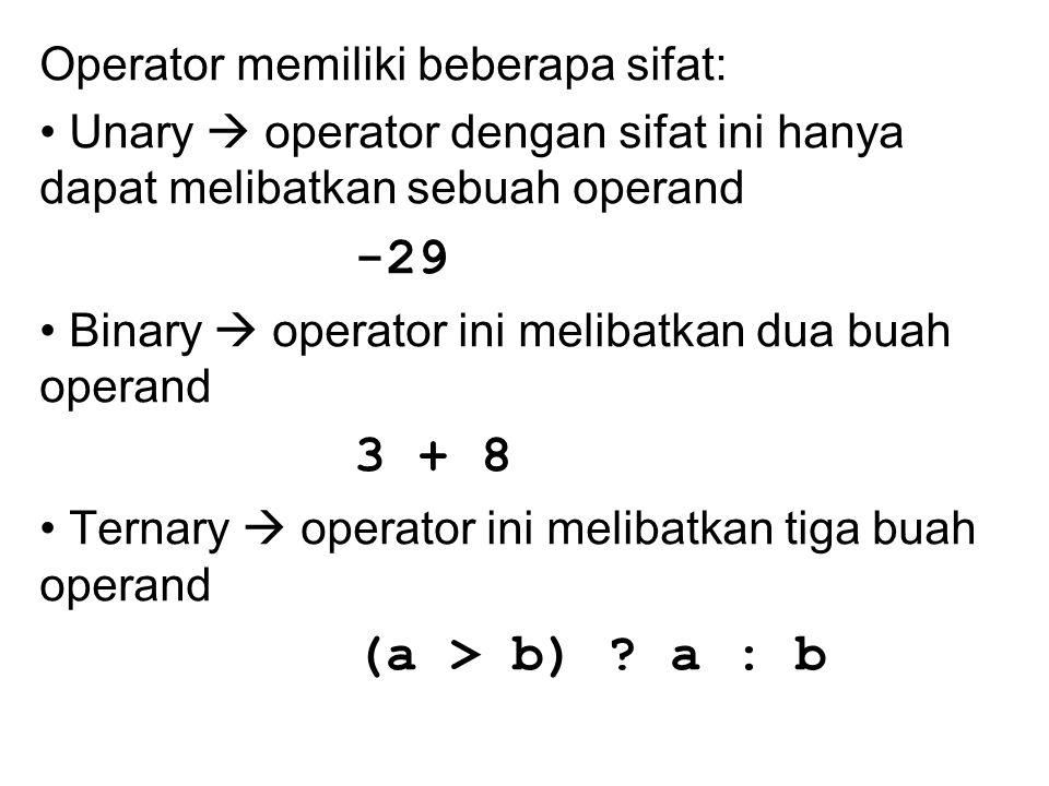 Operator memiliki beberapa sifat: Unary  operator dengan sifat ini hanya dapat melibatkan sebuah operand -29 Binary  operator ini melibatkan dua buah operand 3 + 8 Ternary  operator ini melibatkan tiga buah operand (a > b) .