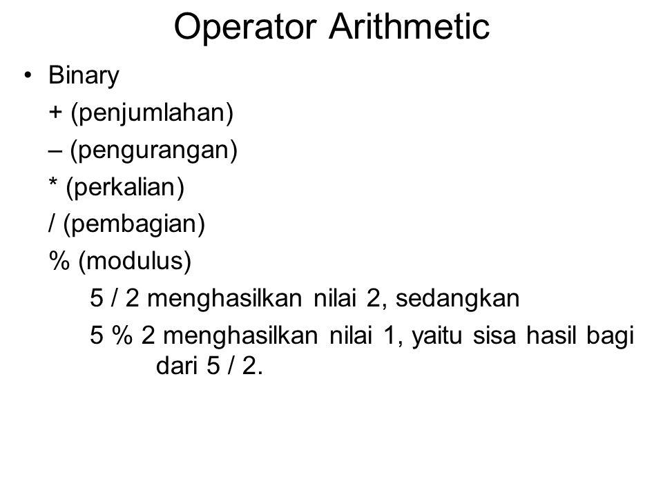 Operator Arithmetic Binary + (penjumlahan) – (pengurangan) * (perkalian) / (pembagian) % (modulus) 5 / 2 menghasilkan nilai 2, sedangkan 5 % 2 menghas