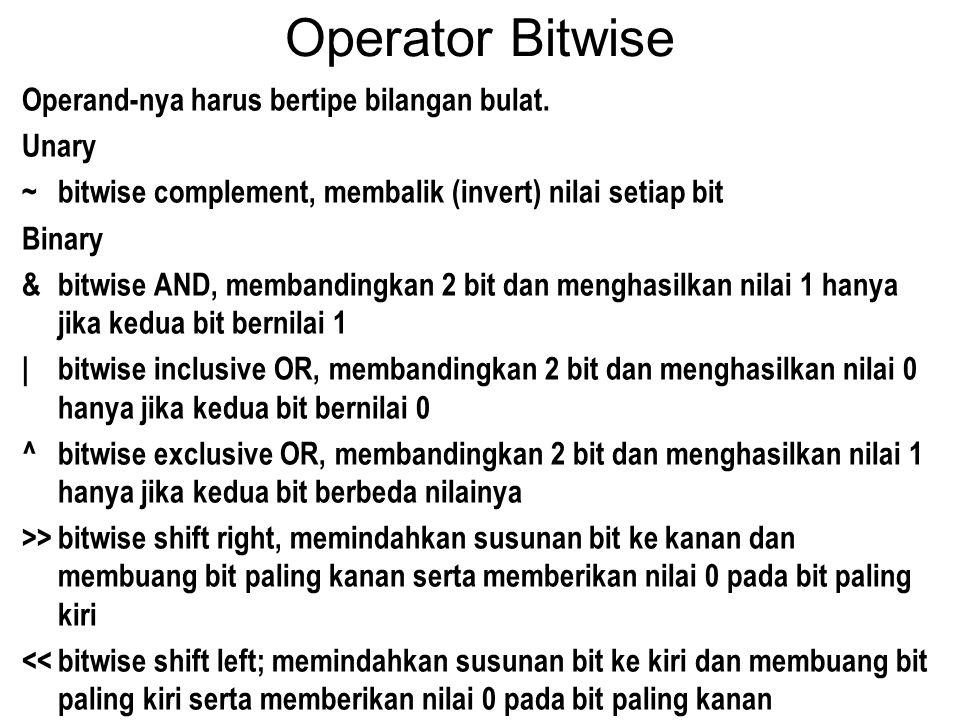 Operator Bitwise Operand-nya harus bertipe bilangan bulat. Unary ~bitwise complement, membalik (invert) nilai setiap bit Binary &bitwise AND, membandi