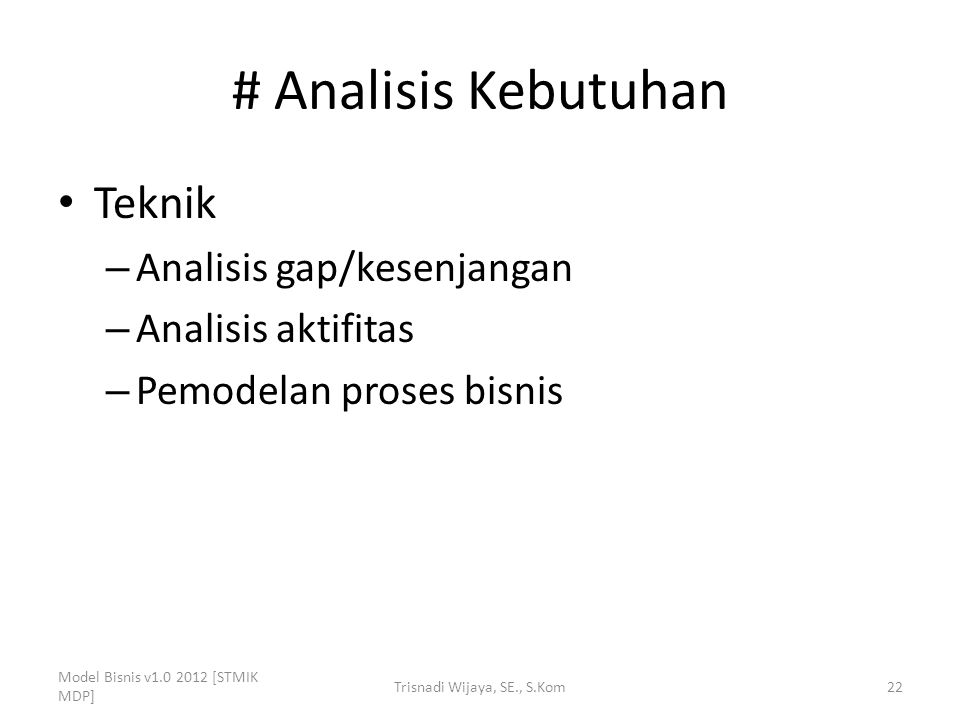 # Analisis Kebutuhan Teknik – Analisis gap/kesenjangan – Analisis aktifitas – Pemodelan proses bisnis Model Bisnis v1.0 2012 [STMIK MDP] Trisnadi Wija