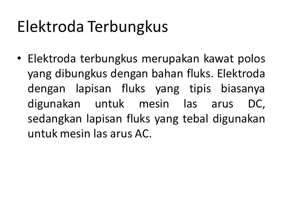 Elektroda Terbungkus Elektroda terbungkus merupakan kawat polos yang dibungkus dengan bahan fluks. Elektroda dengan lapisan fluks yang tipis biasanya
