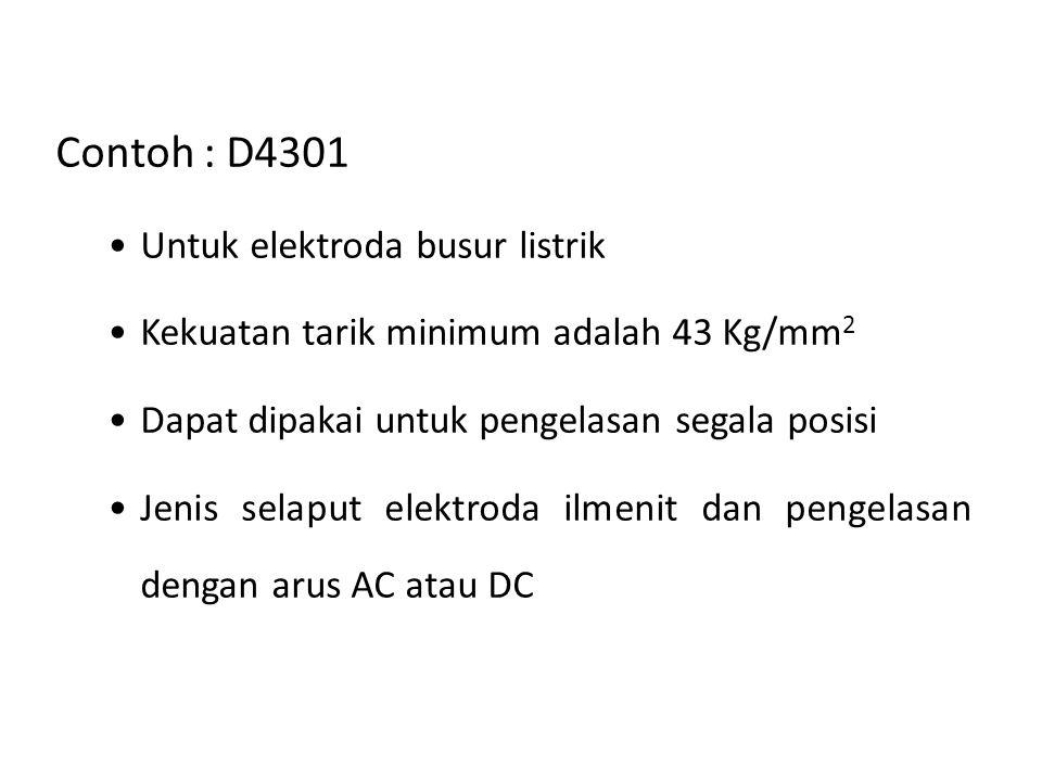 Contoh : D4301 Untuk elektroda busur listrik Kekuatan tarik minimum adalah 43 Kg/mm 2 Dapat dipakai untuk pengelasan segala posisi Jenis selaput elekt