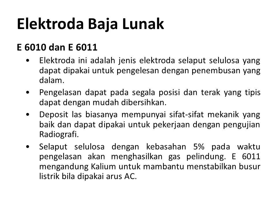 Elektroda Baja Lunak E 6010 dan E 6011 Elektroda ini adalah jenis elektroda selaput selulosa yang dapat dipakai untuk pengelesan dengan penembusan yan