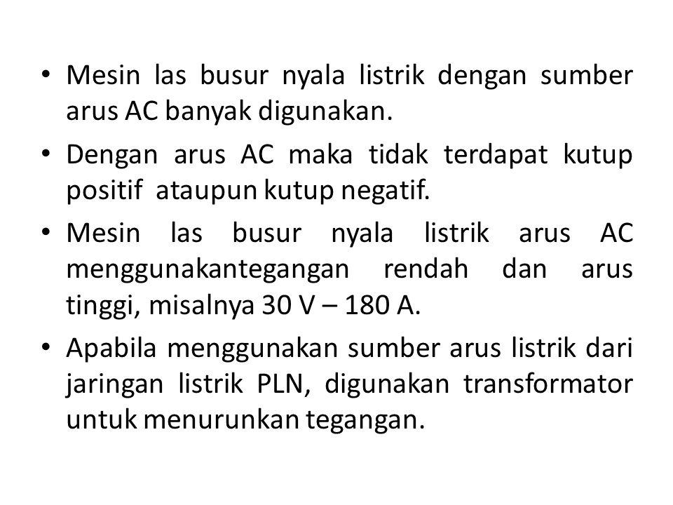 Mesin las busur nyala listrik dengan sumber arus AC banyak digunakan. Dengan arus AC maka tidak terdapat kutup positif ataupun kutup negatif. Mesin la