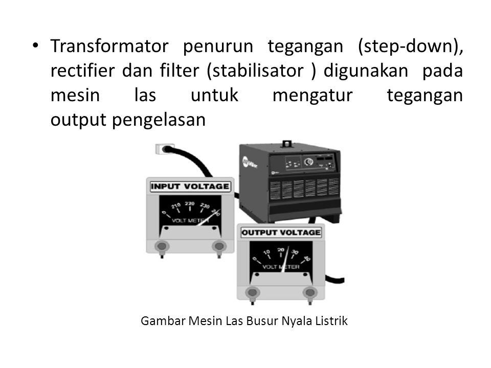 Transformator penurun tegangan (step-down), rectifier dan filter (stabilisator ) digunakan pada mesin las untuk mengatur tegangan output pengelasan Ga