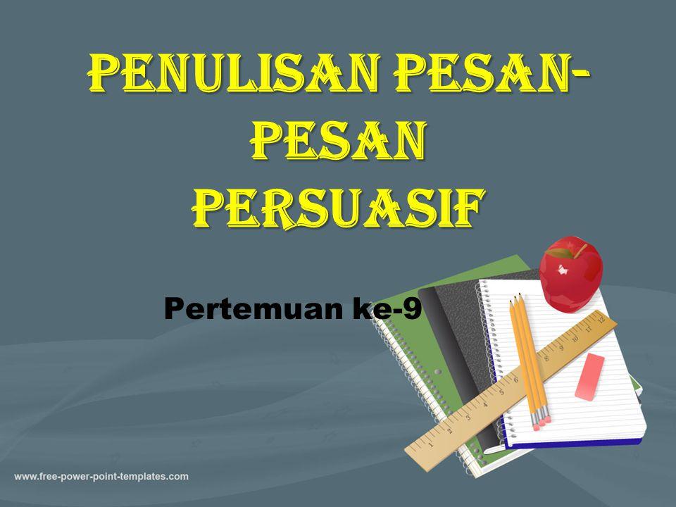 Perencanaan Pesan Persuasif Persuasif Suatu usaha mengubah sikap, kepercayaan, atau tindakan audiens untuk mencapai suatu tujuan.