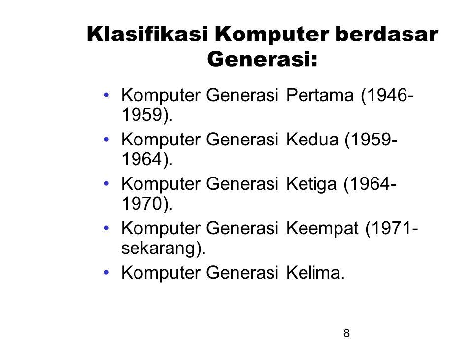 8 Klasifikasi Komputer berdasar Generasi: Komputer Generasi Pertama (1946- 1959). Komputer Generasi Kedua (1959- 1964). Komputer Generasi Ketiga (1964