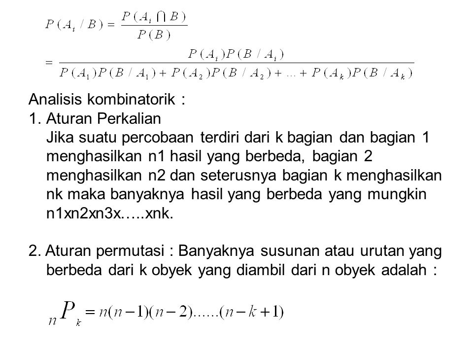 Analisis kombinatorik : 1.Aturan Perkalian Jika suatu percobaan terdiri dari k bagian dan bagian 1 menghasilkan n1 hasil yang berbeda, bagian 2 menghasilkan n2 dan seterusnya bagian k menghasilkan nk maka banyaknya hasil yang berbeda yang mungkin n1xn2xn3x…..xnk.